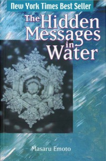 The Hidden Messages in Water - Masaru Emoto,David A. Thayne