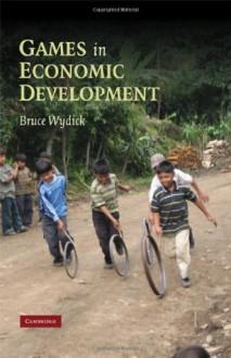 Games in Economic Development - Bruce Wydick