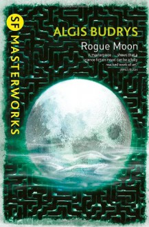 Rogue Moon (S.F. Masterworks) - Algis Budrys