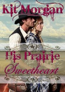 His Prairie Sweetheart - Kit Morgan