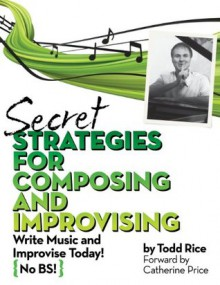 Secret Strategies for Composing and Improvising - Todd Rice, Catherine Price