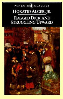 Ragged Dick and Struggling Upward - Horatio Alger Jr.