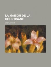 La Maison de La Courtisane - Oscar Wilde