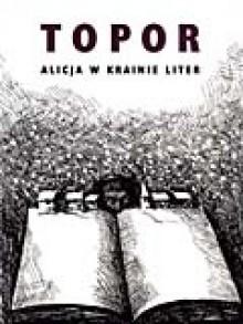 Alicja w Krainie Liter. O tym, co Alicja odkryła po drugiej stronie kartki - Roland Topor