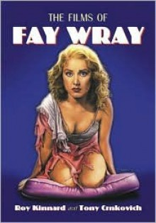 The Films of Fay Wray - Roy Kinnard