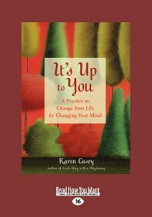 It's Up to You: A Practice to Change Your Life by Changing Your Mind (Large Print 16pt) - Karen Casey