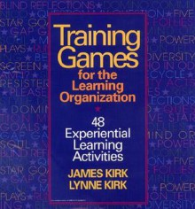 Training games for the learning organization - James Kirk, Lynne D. Kirk