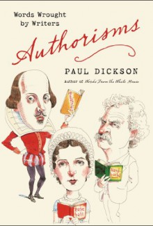Authorisms: Words Wrought by Writers - Paul Dickson
