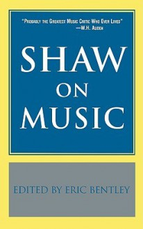 Shaw on Music - George Bernard Shaw, Eric Bentley