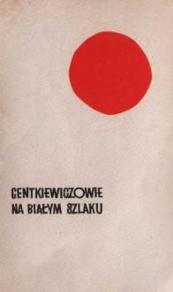 Na białym szlaku - Czesław Centkiewicz, Alina Centkiewicz