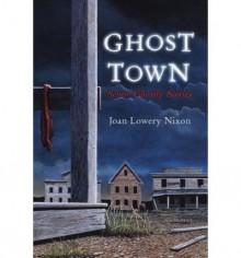 Ghost Town Ghost Town - Joan Lowery Nixon