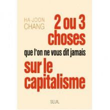 2 ou 3 choses que l'on ne vous dit jamais sur le capitalisme - Ha-Joon Chang, Françoise Chemla, Paul Chemla