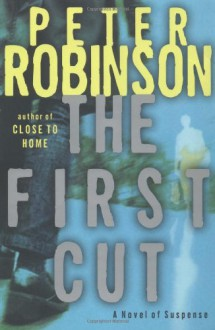 The First Cut: A Novel of Suspense - Peter Robinson