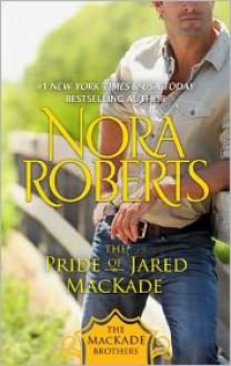 The Pride of Jared MacKade - Nora Roberts