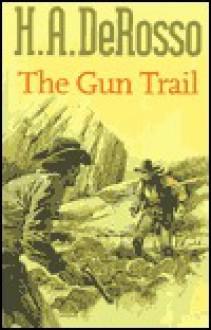The Gun Trail - H.A. DeRosso