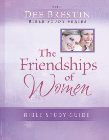 Friendships of Women Bible Study - Dee Brestin