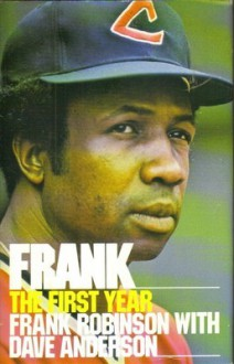 Frank: The First Year - Frank Robinson, Dave Anderson