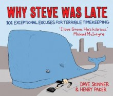 Why Steve Was Late: 101 Exceptional Excuses for Terrible Timekeeping - Dave Skinner, Henry Paker