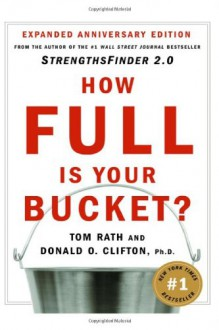 How Full Is Your Bucket? Positive Strategies for Work and Life - Tom Rath, Donald O. Clifton