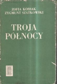 Troja Północy - Zofia Kossak-Szczucka, Zygmunt Szatowski