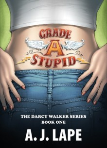Grade A Stupid - A.J. Lape