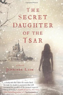 The Secret Daughter of the Tsar - Jennifer Laam