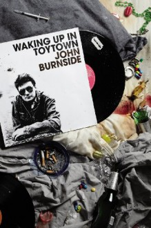 Waking Up in Toytown: A Memoir - John Burnside