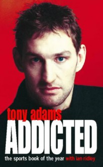 Addicted - Tony Adams, Ian Ridley