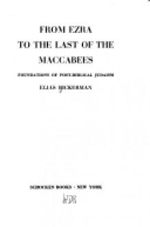 From Ezra to the Last of the Maccabees (Foundations of Post-Biblical Judaism) - Elias Joseph Bickerman, Moses Hadas