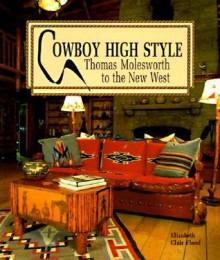 Cowboy High Style (pb): Thomas Molesworth to the New West - Elizabeth Clair Flood