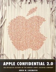 Apple Confidential 2.0: The Definitive History of the World's Most Colorful Company - Owen W. Linzmayer