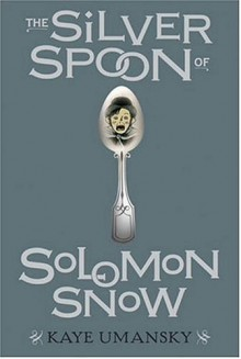 The Silver Spoon of Solomon Snow - Kaye Umansky, Scott Nash