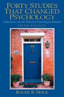 Forty Studies That Changed Psychology: Explorations Into the History of Psychological Research (Second Edition) - Roger R. Hock