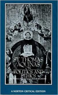 On Politics and Ethics - Thomas Aquinas, Paul E. Sigmund