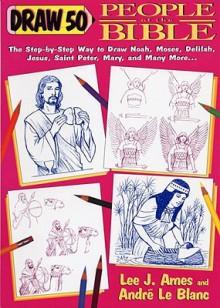 Draw 50 People of the Bible Draw 50 People of the Bible - Lee J. Ames, André LeBlanc