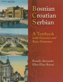 Bosnian, Croatian, Serbian, a Textbook: With Exercises and Basic Grammar - Ronelle Alexander