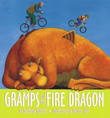 Gramps and the Fire Dragon - Bethany Roberts, Melissa Iwai