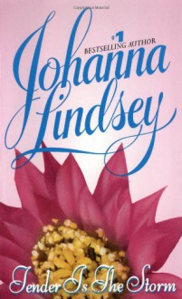 Tender Is the Storm - Johanna Lindsey