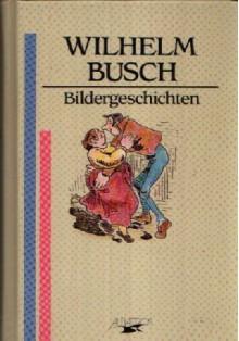 Bildergeschichten - H.C. Wilhelm Busch, Martin Weltenburger