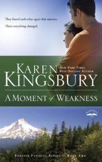 A Moment of Weakness - Karen Kingsbury