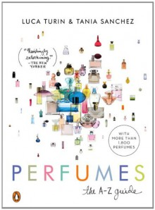 Perfumes: The A-Z Guide - 'Luca Turin', 'Tania Sanchez'