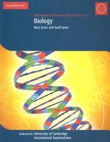 Biology for IGCSE and O Level International Edition (Cambridge International Examinations) - Mary Jones, Geoff Jones