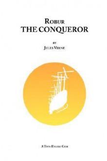 Robur the Conqueror - Jules Verne