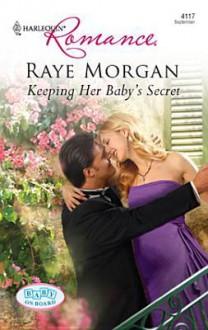 Keeping Her Baby's Secret - Raye Morgan