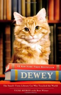 Dewey the Library Cat: A True Story - Vicki Myron, Bret Witter