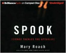 Spook: Science Tackles the Afterlife - Bernadette Quigley, Mary Roach