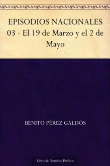 EPISODIOS NACIONALES 03 - El 19 de Marzo y el 2 de Mayo (Spanish Edition) - Benito Pérez Galdós