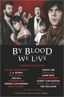 By Blood We Live - John Joseph Adams, Sergei Lukyanenko, Tad Williams, Michael A. Burstein