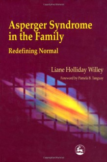 Asperger Syndrome in the Family Redefining Normal: Redefining Normal - Liane Holliday Willey