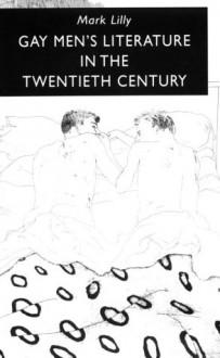 Gay Men's Literature in the Twentieth Century - Mark Lilly